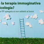 Cos'è la terapia immaginativa in psicologia? La tecnica ITP spiegata ai non addetti ai lavori.