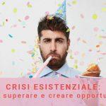 Crisi esistenziale: come superare e creare opportunità?