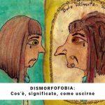 Dismorfofobia: Un'immagine del corpo distorta